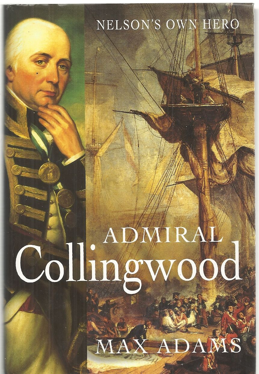 Admiral Collingwood: Nelson's Own Hero, Adams, Max